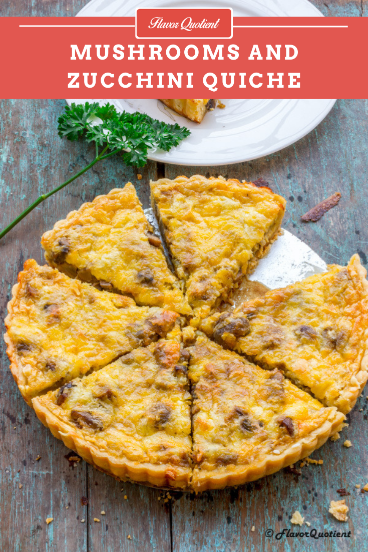 Mushroom and Zucchini Quiche | Flavor Quotient | This all-veg mushroom and zucchini quiche is an ultimate indulgence from the classic French cuisine!