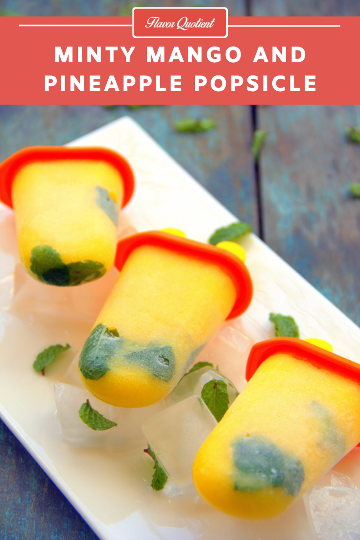 Minty Mango and Pineapple Popsicle | Flavor Quotient | These mango and pineapple Popsicle with a kick of refreshing mint is the ultimate summer treat. These will not only be loved by the kids but also by the kid in you!