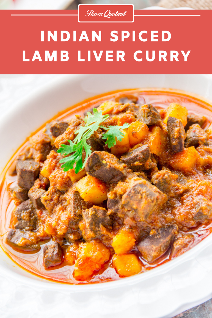 Spicy Lamb Liver Curry | Flavor Quotient | This spicy lamb liver curry is a truly traditional Indian curry with all the amazingness Indian cuisine has to offer! The flavors of this lamb liver curry reflect the genuine Indian touch from the root!