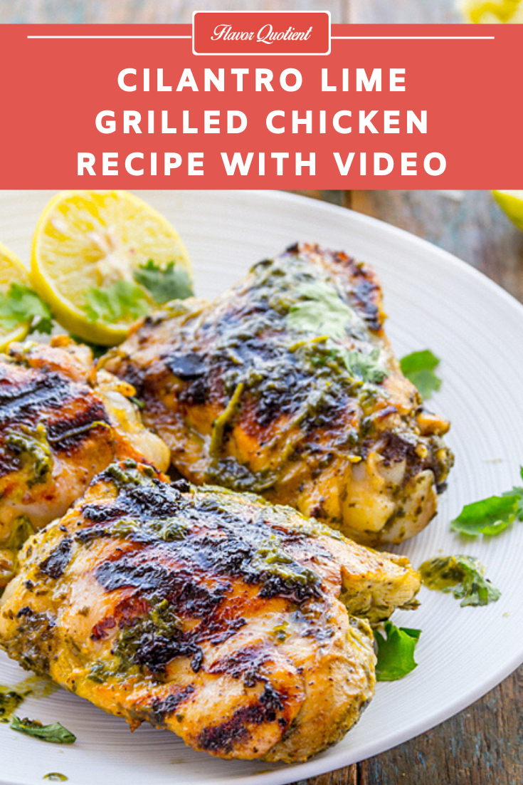 Cilantro Lime Grilled Chicken | Flavor Quotient | The smoky cilantro lime grilled chicken is the perfect summer treat with mind-blowing flavor combination – tangy lime with fresh cilantro! Can summer get better than this!